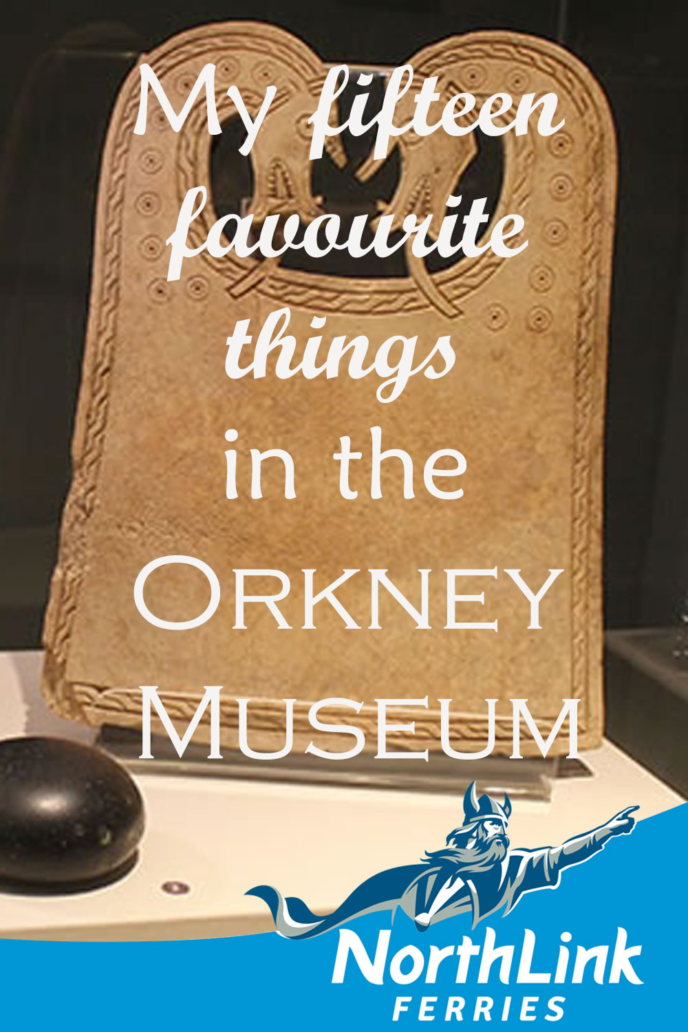 My fifteen favourite things in the Orkney Museum