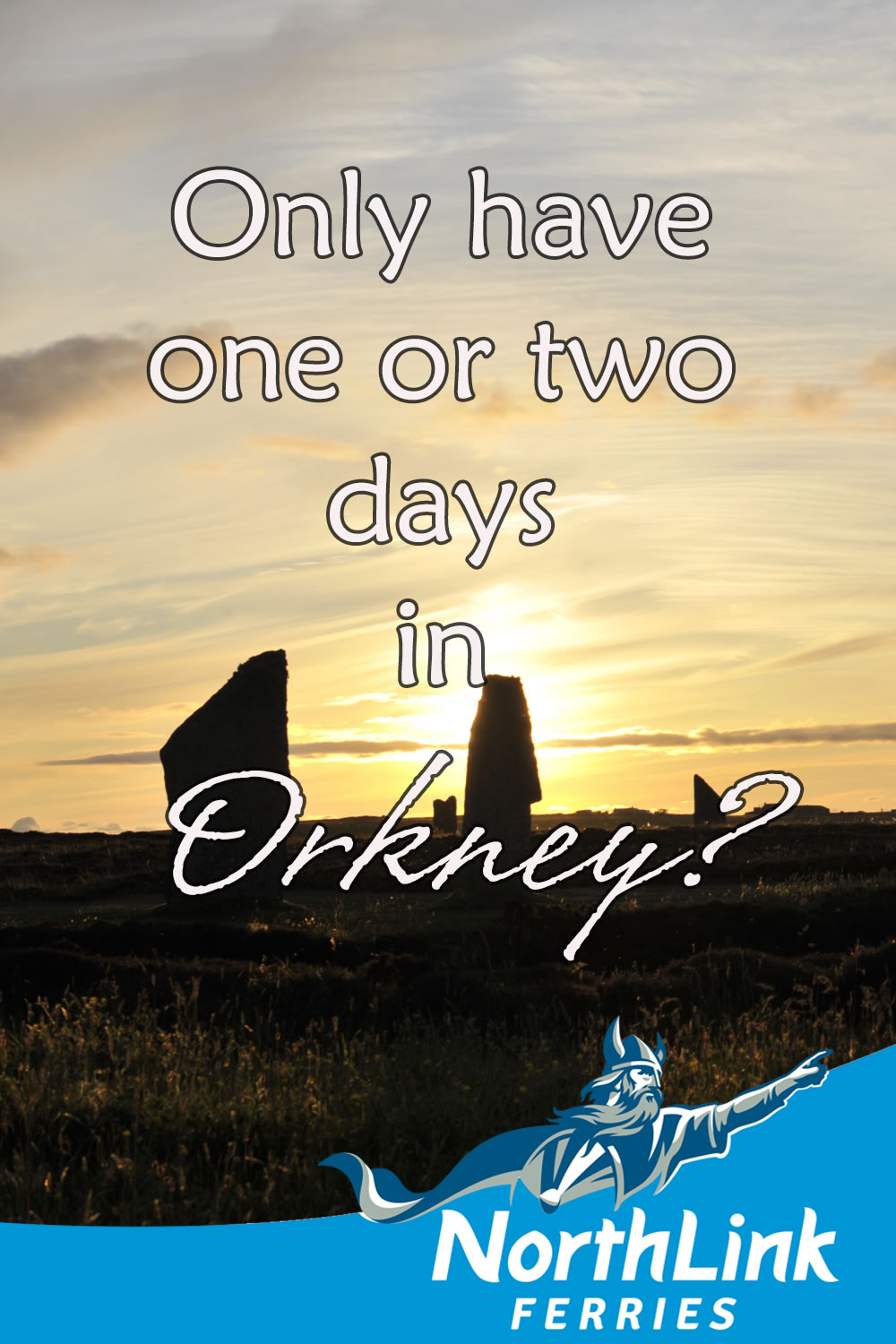Only have one or two days in Orkney?