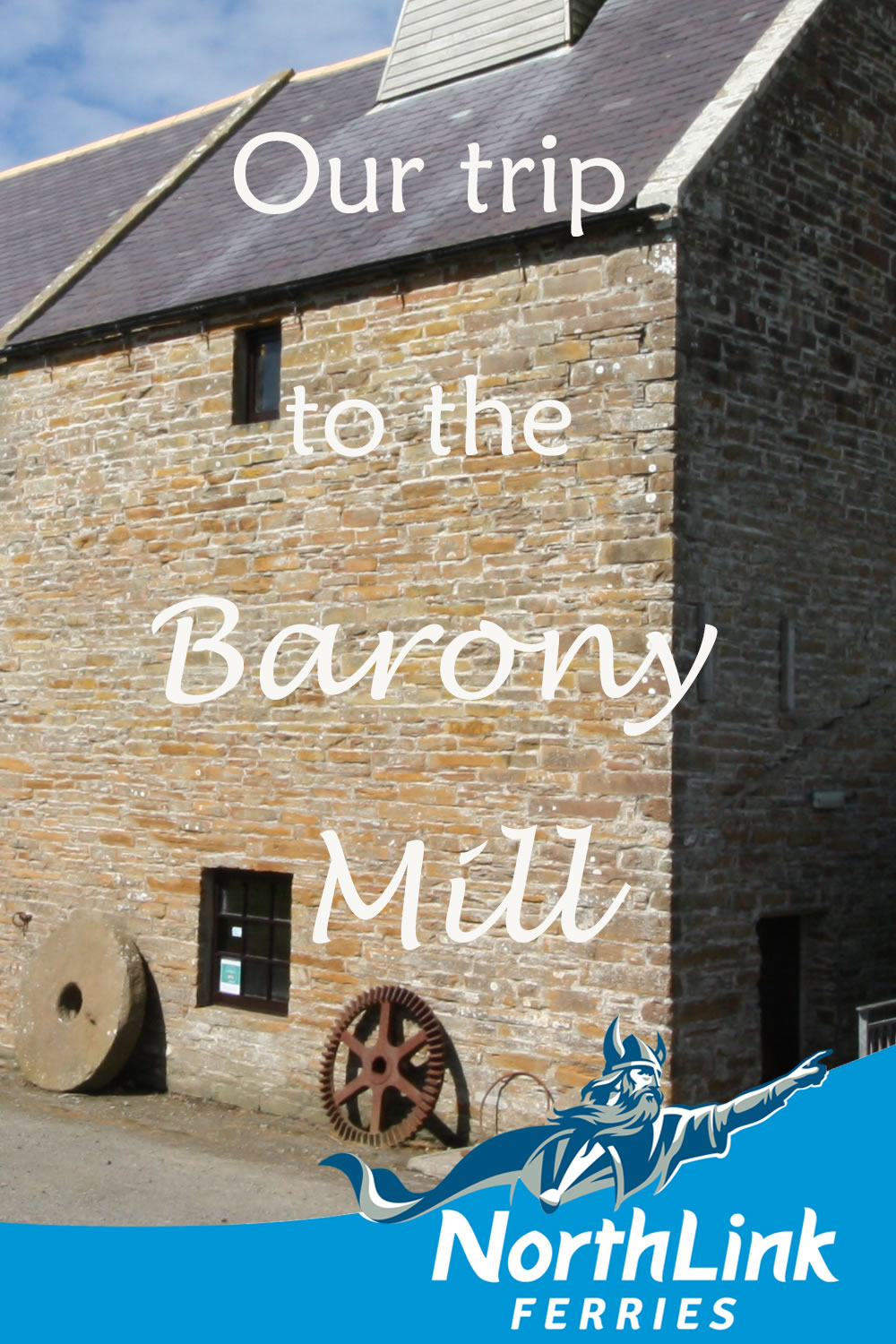 Our trip to the Barony Mill