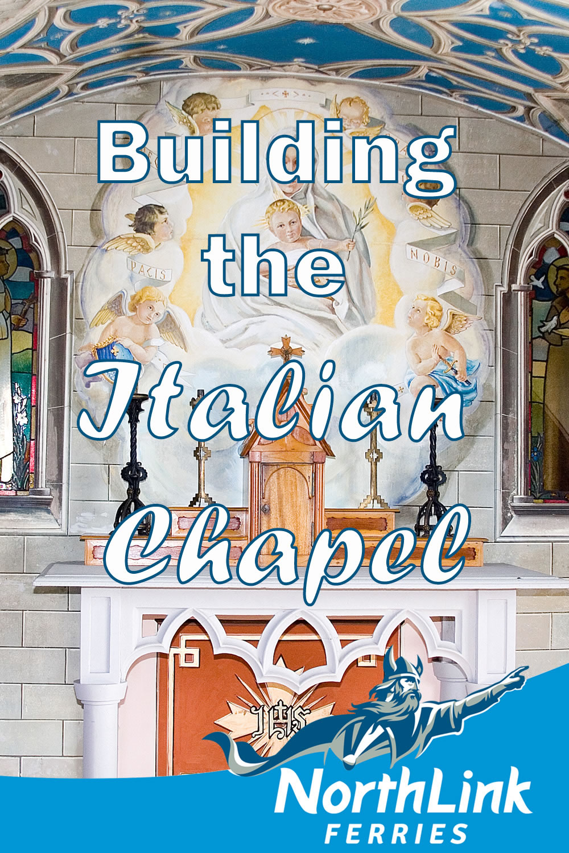 Building the Italian Chapel
