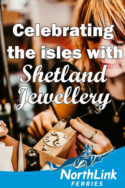 Celebrating the isles with Shetland Jewellery