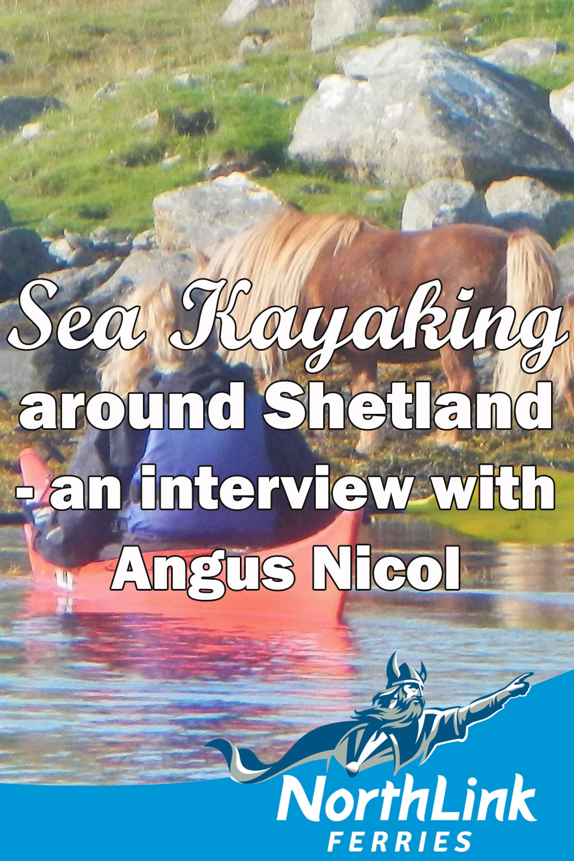 Sea Kayaking around Shetland - an interview with Angus Nicol